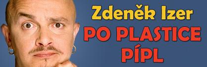 Zdeněk Izer: Po plastice pípl