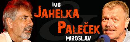 Ivo Jahelka + Miroslav Paleček